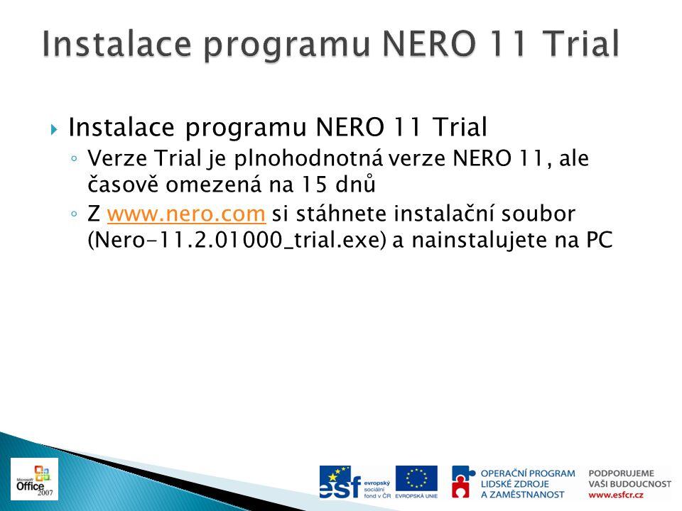  Instalace programu NERO 11 Trial ◦ Verze Trial je plnohodnotná verze NERO 11, ale časově omezená na 15 dnů ◦ Z www.nero.com si stáhnete instalační s