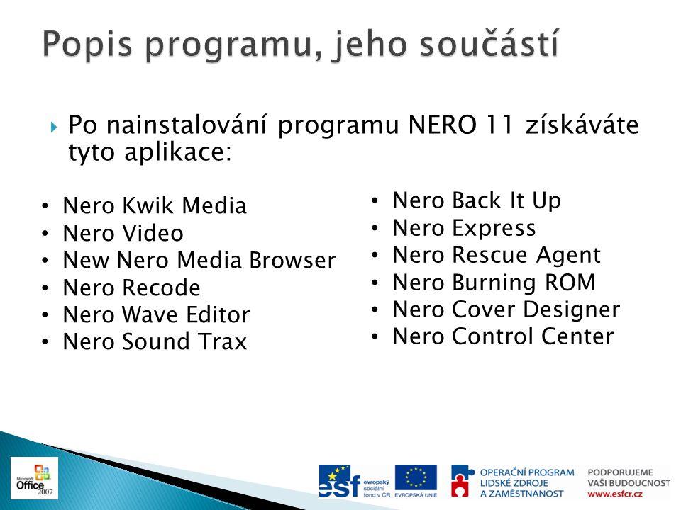  Po nainstalování programu NERO 11 získáváte tyto aplikace: Nero Kwik Media Nero Video New Nero Media Browser Nero Recode Nero Wave Editor Nero Sound