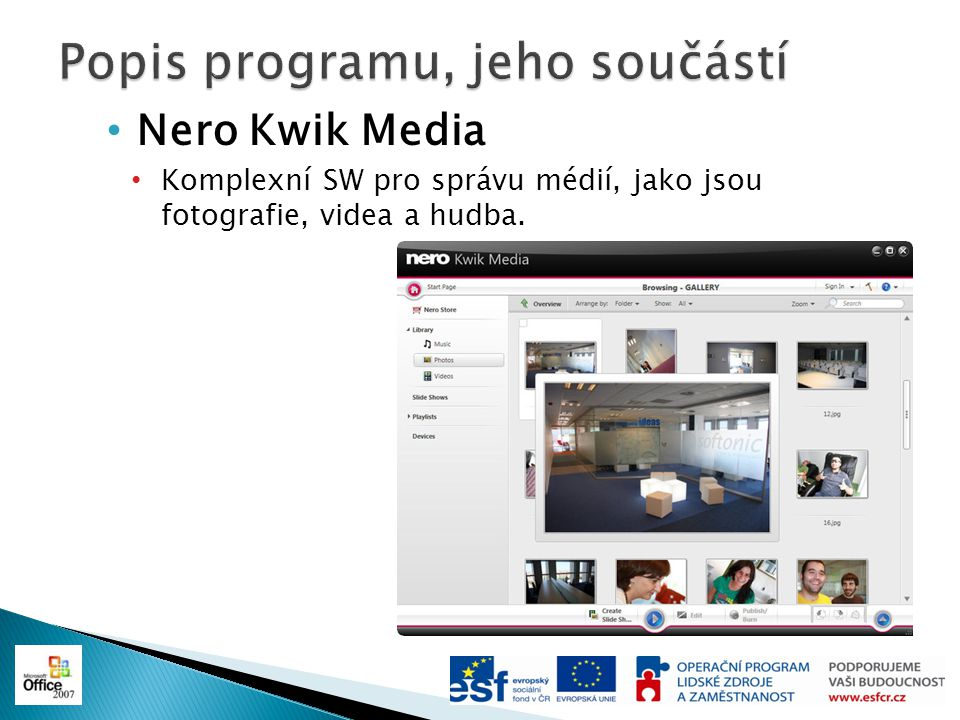 Nero Kwik Media Komplexní SW pro správu médií, jako jsou fotografie, videa a hudba.
