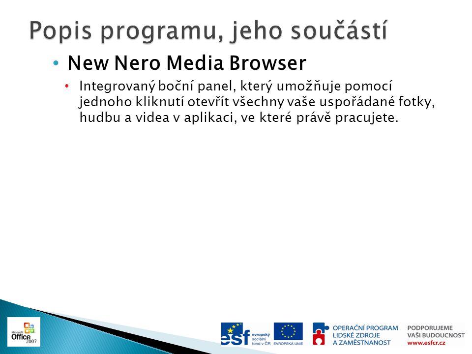 New Nero Media Browser Integrovaný boční panel, který umožňuje pomocí jednoho kliknutí otevřít všechny vaše uspořádané fotky, hudbu a videa v aplikaci