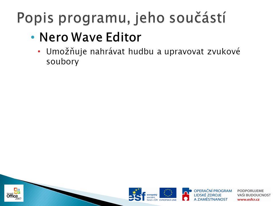 Nero Sound Trax Aplikace pro tvorbu disků audio CD Umožnuje kopírovat LP desky nebo kazety do počítače Je možné vytvářet formáty 5.1 Surround nebo 7.1 Surround