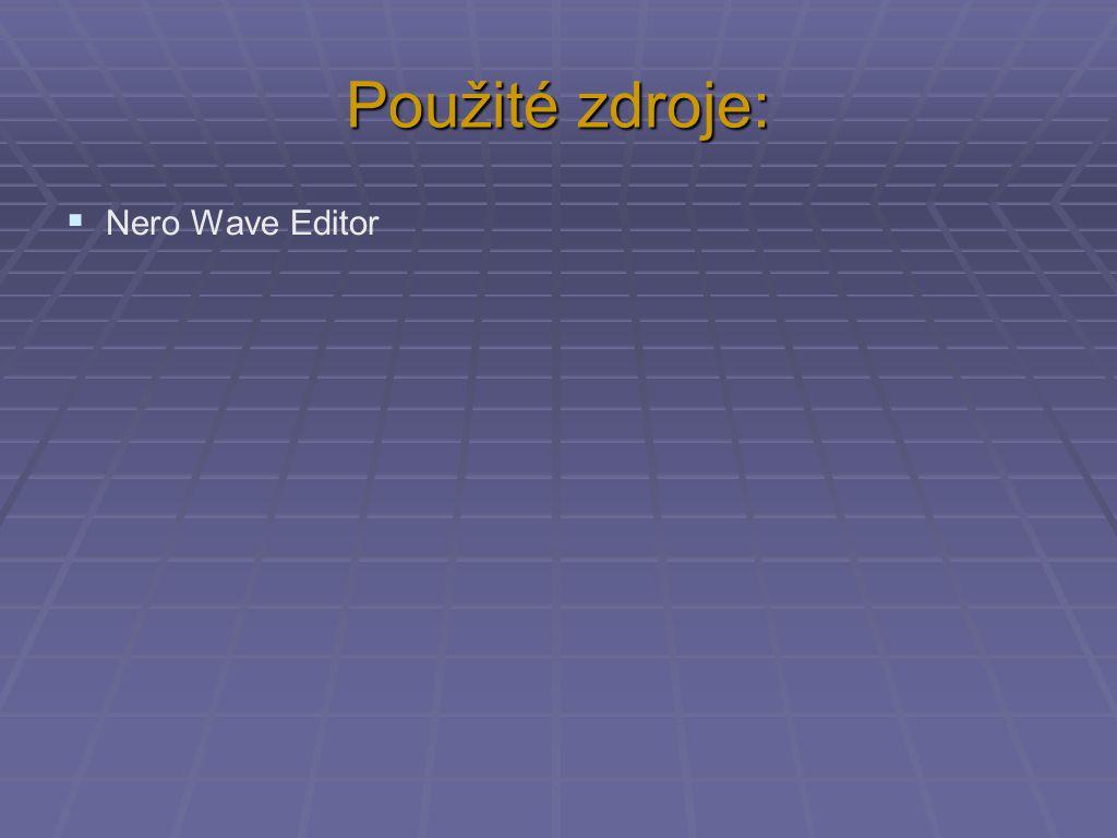 Použité zdroje:  Nero Wave Editor