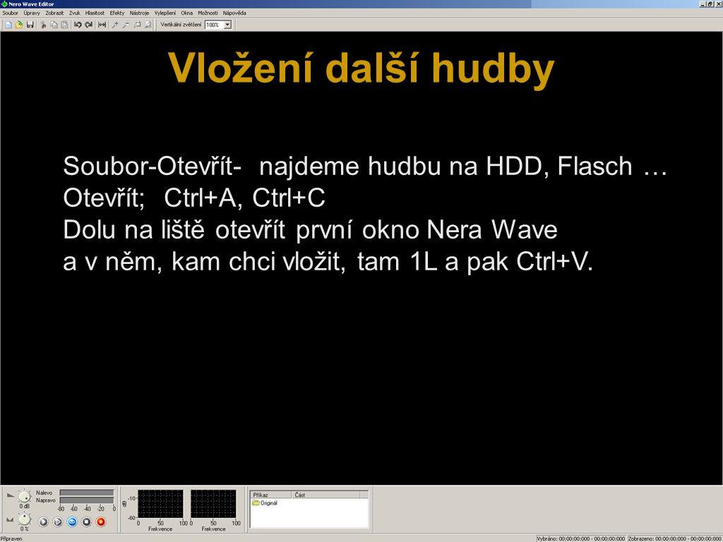 Vložení další hudby Soubor-Otevřít- najdeme hudbu na HDD, Flasch … Otevřít; Ctrl+A, Ctrl+C Dolu na liště otevřít první okno Nera Wave a v něm, kam chci vložit, tam 1L a pak Ctrl+V.