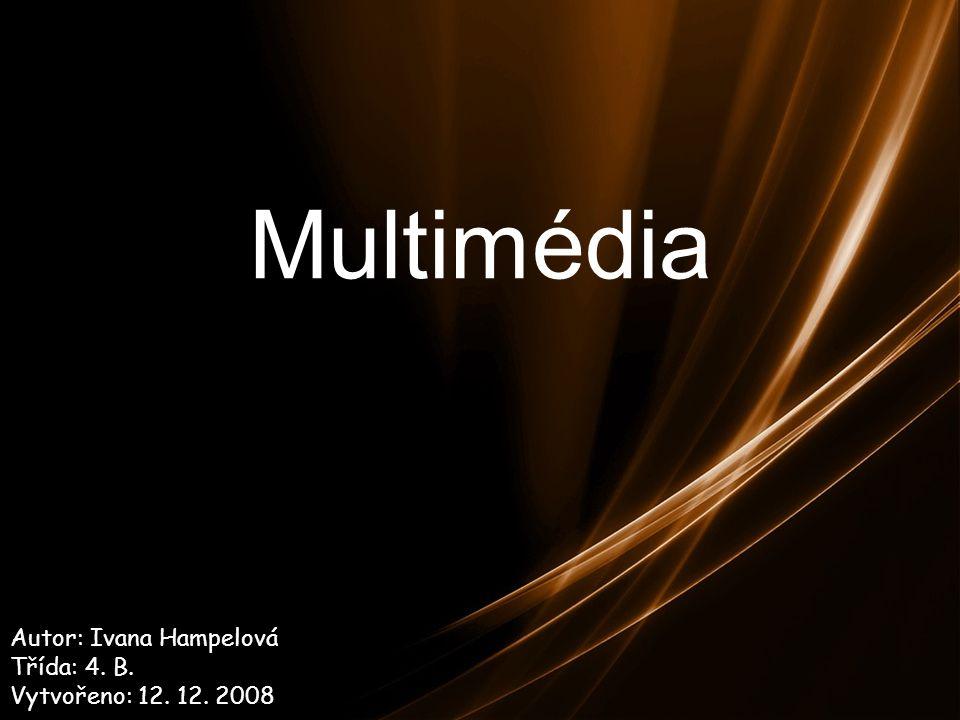 Multimédia Autor: Ivana Hampelová Třída: 4. B. Vytvořeno: 12. 12. 2008