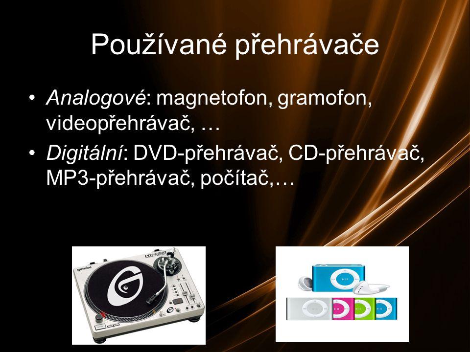Používané přehrávače Analogové: magnetofon, gramofon, videopřehrávač, … Digitální: DVD-přehrávač, CD-přehrávač, MP3-přehrávač, počítač,…
