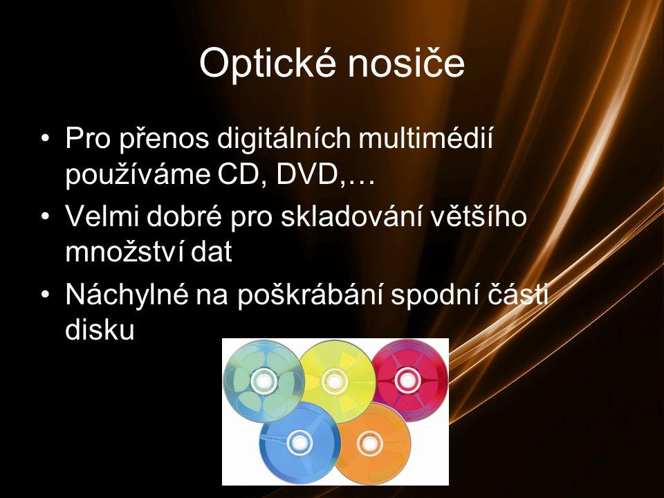 Optické nosiče Pro přenos digitálních multimédií používáme CD, DVD,… Velmi dobré pro skladování většího množství dat Náchylné na poškrábání spodní části disku