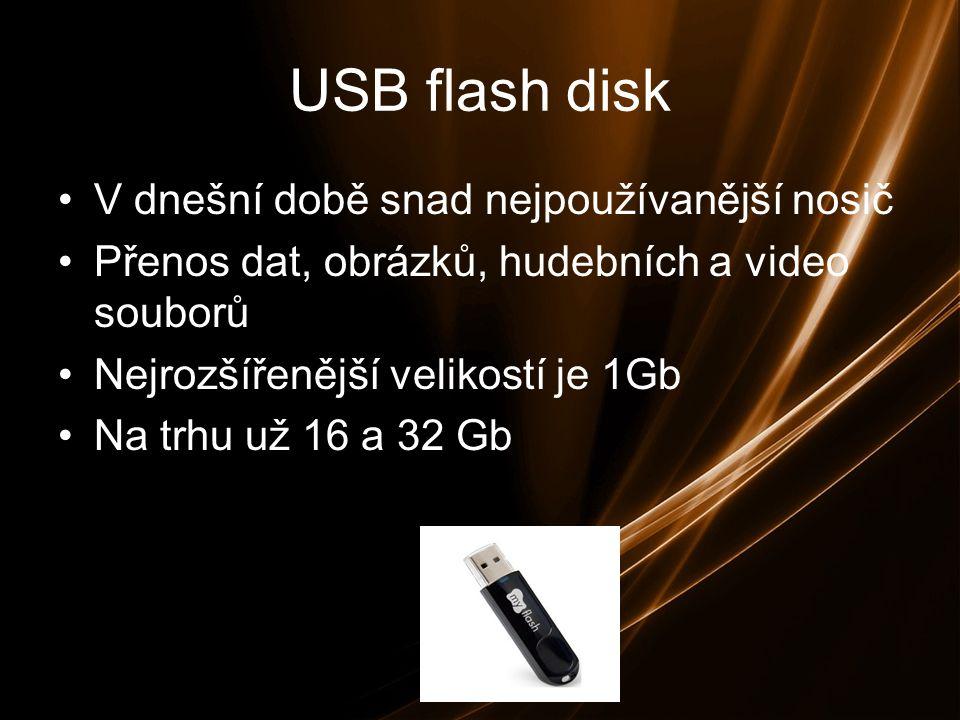 USB flash disk V dnešní době snad nejpoužívanější nosič Přenos dat, obrázků, hudebních a video souborů Nejrozšířenější velikostí je 1Gb Na trhu už 16 a 32 Gb