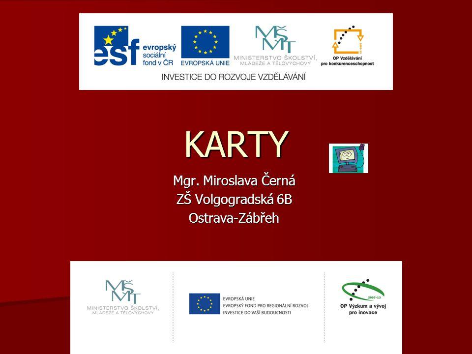 KARTY Mgr. Miroslava Černá ZŠ Volgogradská 6B Ostrava-Zábřeh