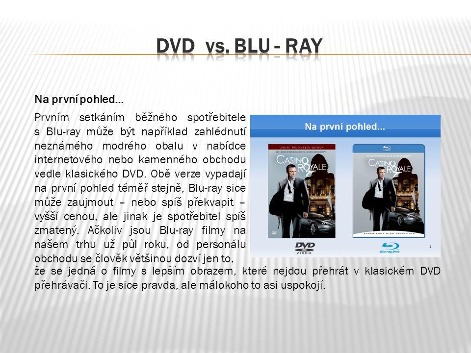 Na první pohled… Prvním setkáním běžného spotřebitele s Blu-ray může být například zahlédnutí neznámého modrého obalu v nabídce internetového nebo kamenného obchodu vedle klasického DVD.