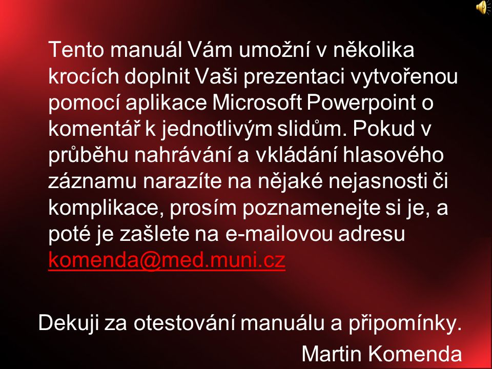 Manuál - Záznam mluveného komentáře k prezentaci Ozvučená prezentace Martin Komenda http://www.fi.muni.cz/~xkomenda/bc_prace