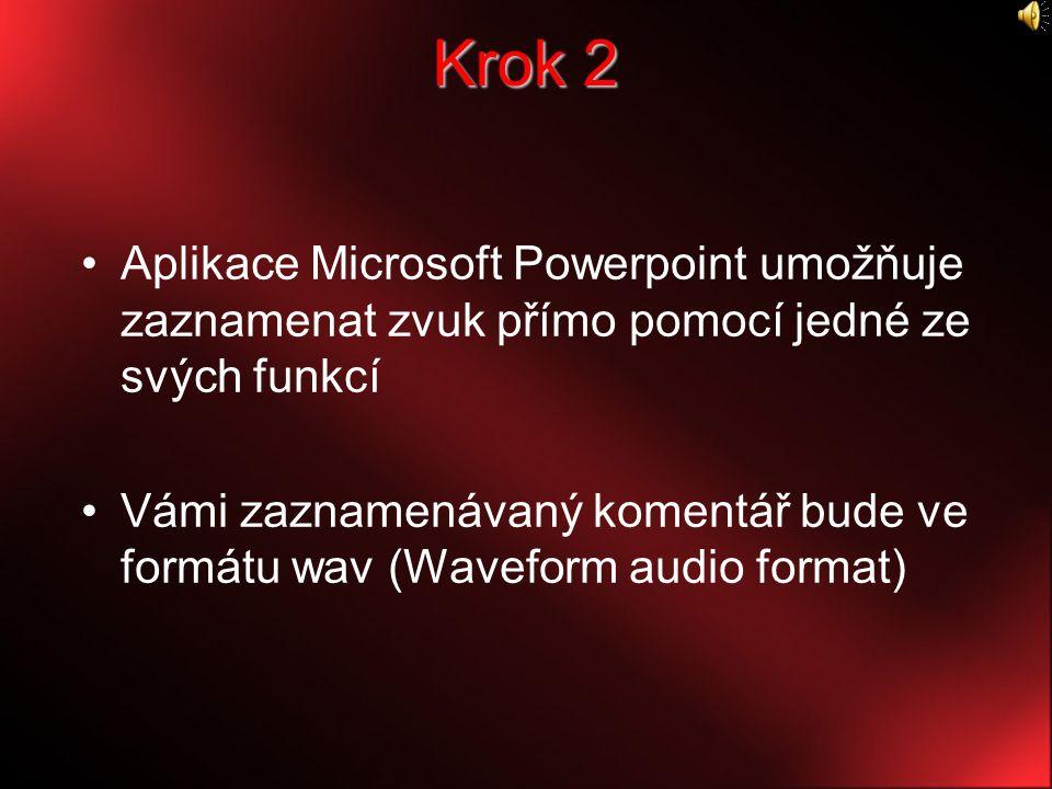 Krok 2 Aplikace Microsoft Powerpoint umožňuje zaznamenat zvuk přímo pomocí jedné ze svých funkcí Vámi zaznamenávaný komentář bude ve formátu wav (Waveform audio format)