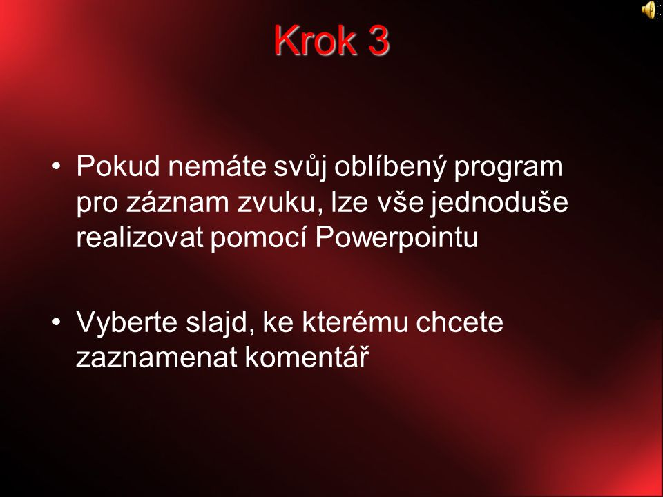 Krok 3 Pokud nemáte svůj oblíbený program pro záznam zvuku, lze vše jednoduše realizovat pomocí Powerpointu Vyberte slajd, ke kterému chcete zaznamenat komentář