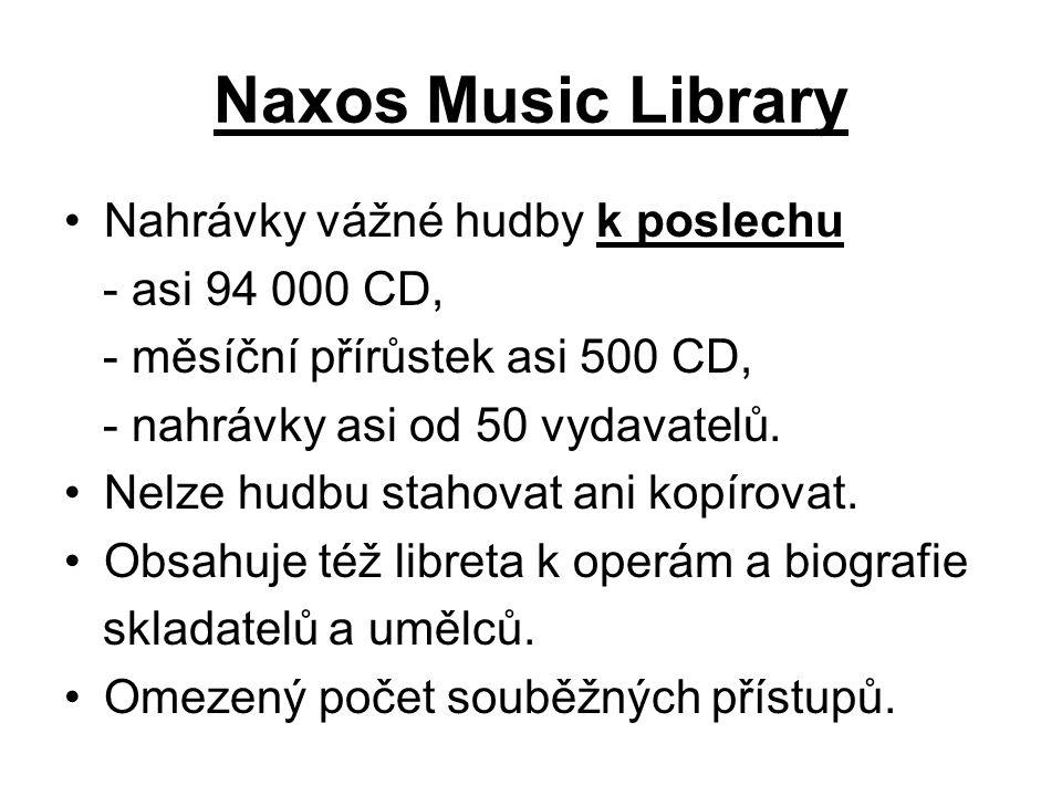 Naxos Music Library Nahrávky vážné hudby k poslechu - asi 94 000 CD, - měsíční přírůstek asi 500 CD, - nahrávky asi od 50 vydavatelů.