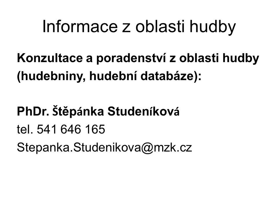 Informace z oblasti hudby Konzultace a poradenství z oblasti hudby (hudebniny, hudební databáze): PhDr.