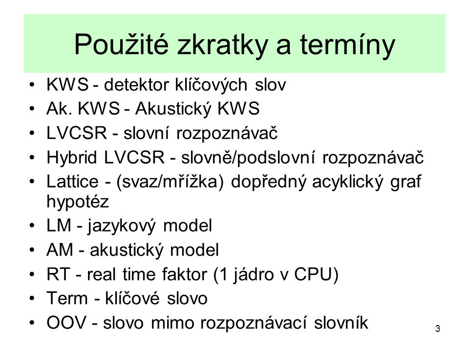 3 Použité zkratky a termíny KWS - detektor klíčových slov Ak.