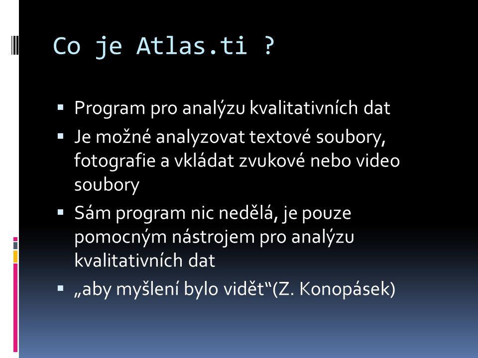 Co je Atlas.ti ?  Program pro analýzu kvalitativních dat  Je možné analyzovat textové soubory, fotografie a vkládat zvukové nebo video soubory  Sám