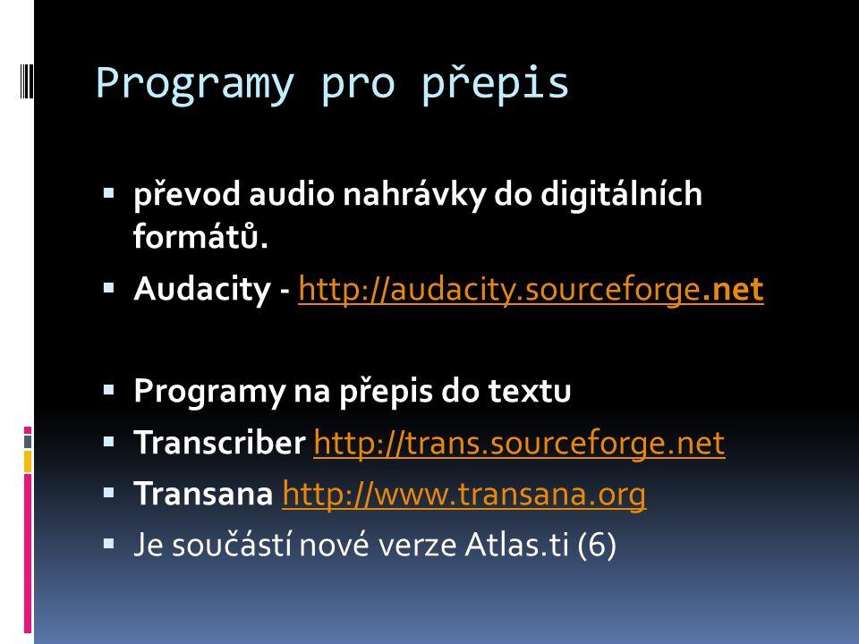 Programy pro přepis  převod audio nahrávky do digitálních formátů.  Audacity - http://audacity.sourceforge.nethttp://audacity.sourceforge.net  Prog