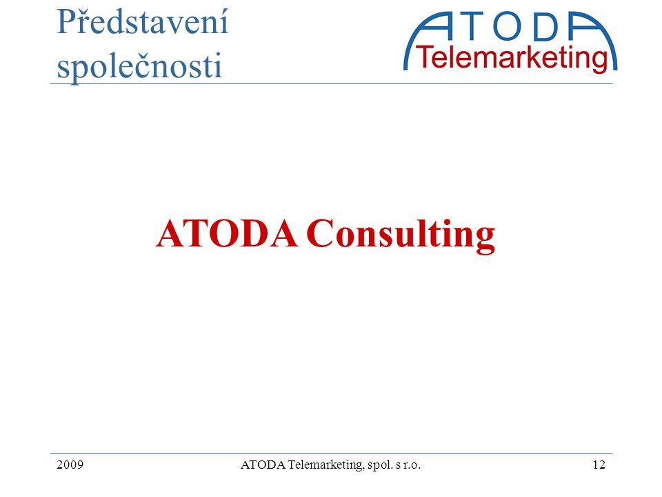 2009ATODA Telemarketing, spol. s r.o.12 Představení společnosti ATODA Consulting