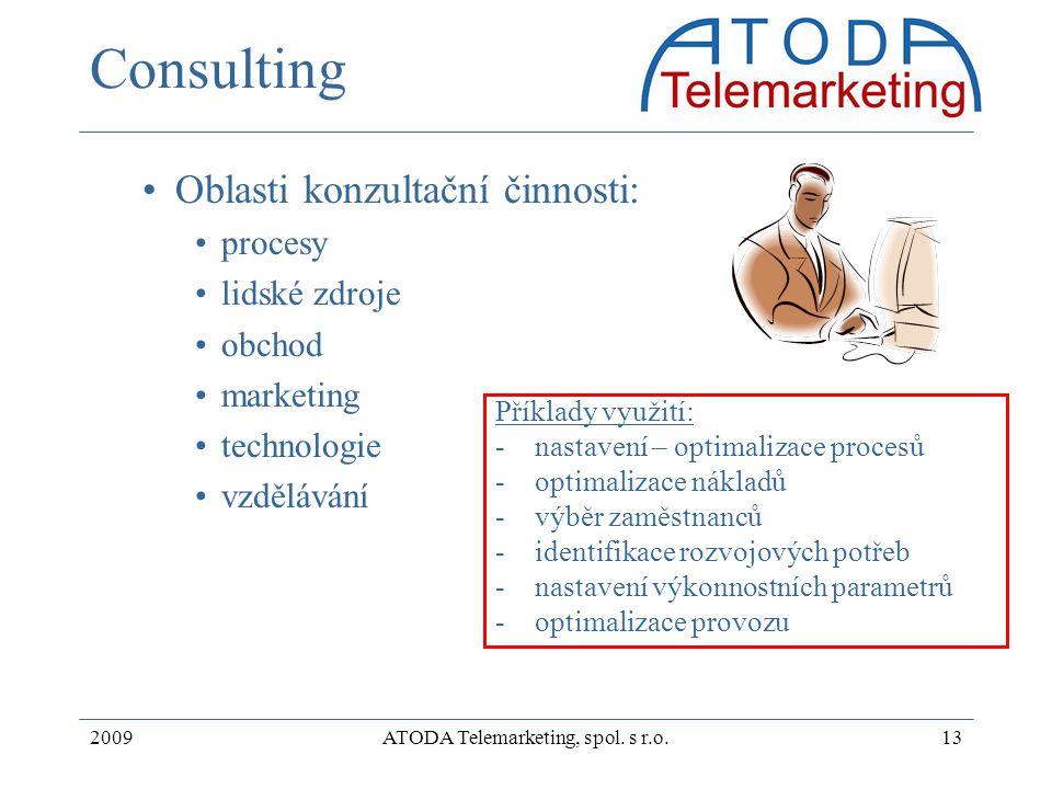 2009ATODA Telemarketing, spol. s r.o.13 Consulting Oblasti konzultační činnosti: procesy lidské zdroje obchod marketing technologie vzdělávání Příklad