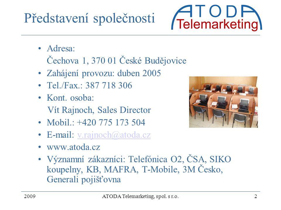 2009ATODA Telemarketing, spol. s r.o.2 Představení společnosti Adresa: Čechova 1, 370 01 České Budějovice Zahájení provozu: duben 2005 Tel./Fax.: 387