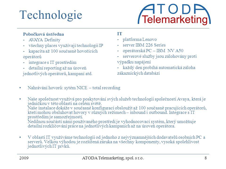 2009ATODA Telemarketing, spol. s r.o.8 Technologie Nahrávání hovorů: sytém NICE – total recording Naše společnost využívá pro poskytování svých služeb