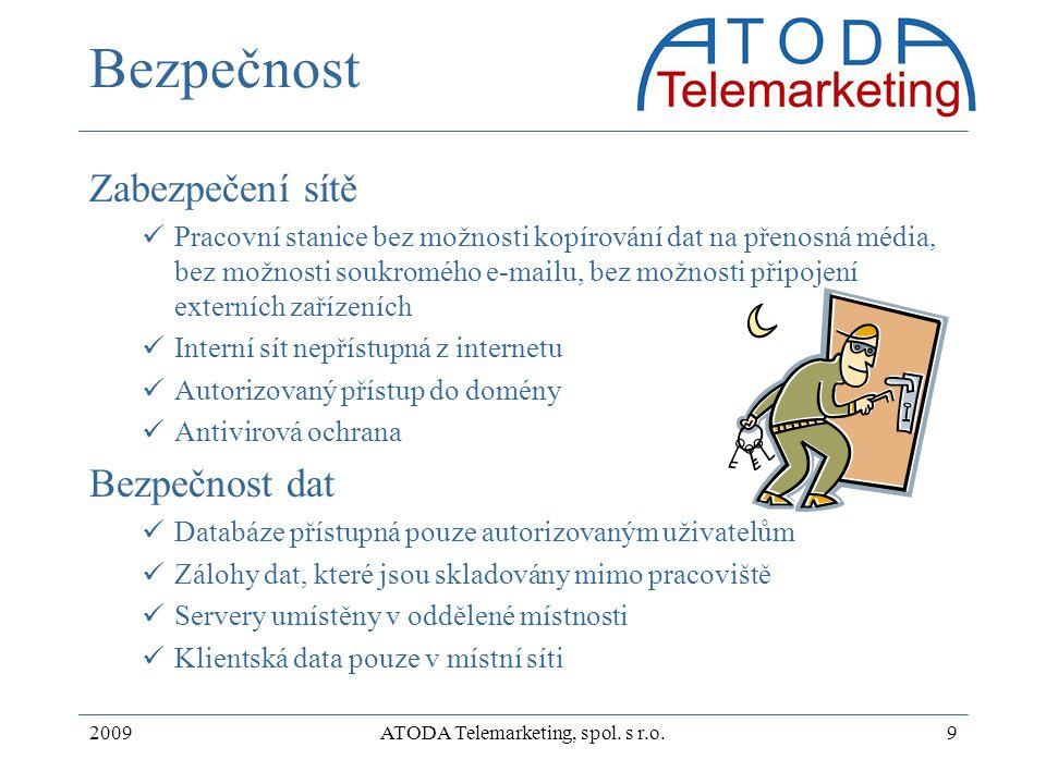 2009ATODA Telemarketing, spol. s r.o.9 Bezpečnost Zabezpečení sítě Pracovní stanice bez možnosti kopírování dat na přenosná média, bez možnosti soukro