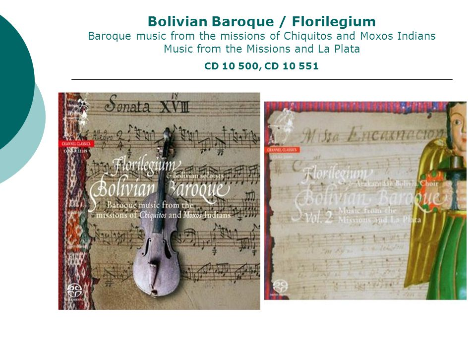 Bolivian Baroque / Florilegium Baroque music from the missions of Chiquitos and Moxos Indians Music from the Missions and La Plata CD 10 500, CD 10 551