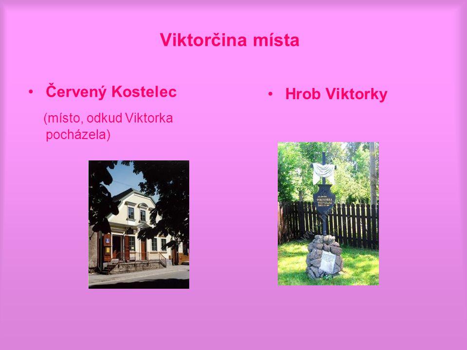Viktorčina místa Červený Kostelec (místo, odkud Viktorka pocházela) Hrob Viktorky