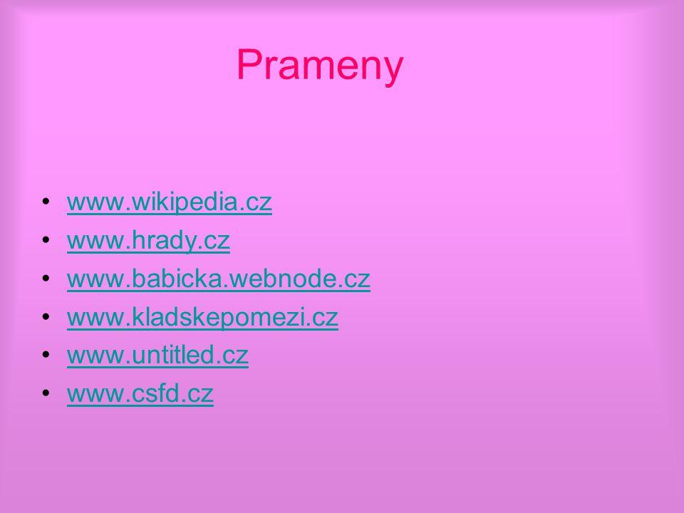 Prameny www.wikipedia.cz www.hrady.cz www.babicka.webnode.cz www.kladskepomezi.cz www.untitled.cz www.csfd.cz