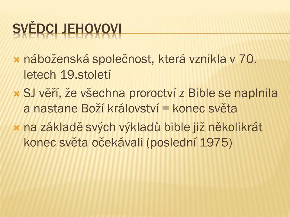  náboženská společnost, která vznikla v 70. letech 19.století  SJ věří, že všechna proroctví z Bible se naplnila a nastane Boží království = konec s