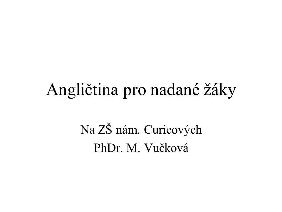 Angličtina pro nadané žáky Na ZŠ nám. Curieových PhDr. M. Vučková