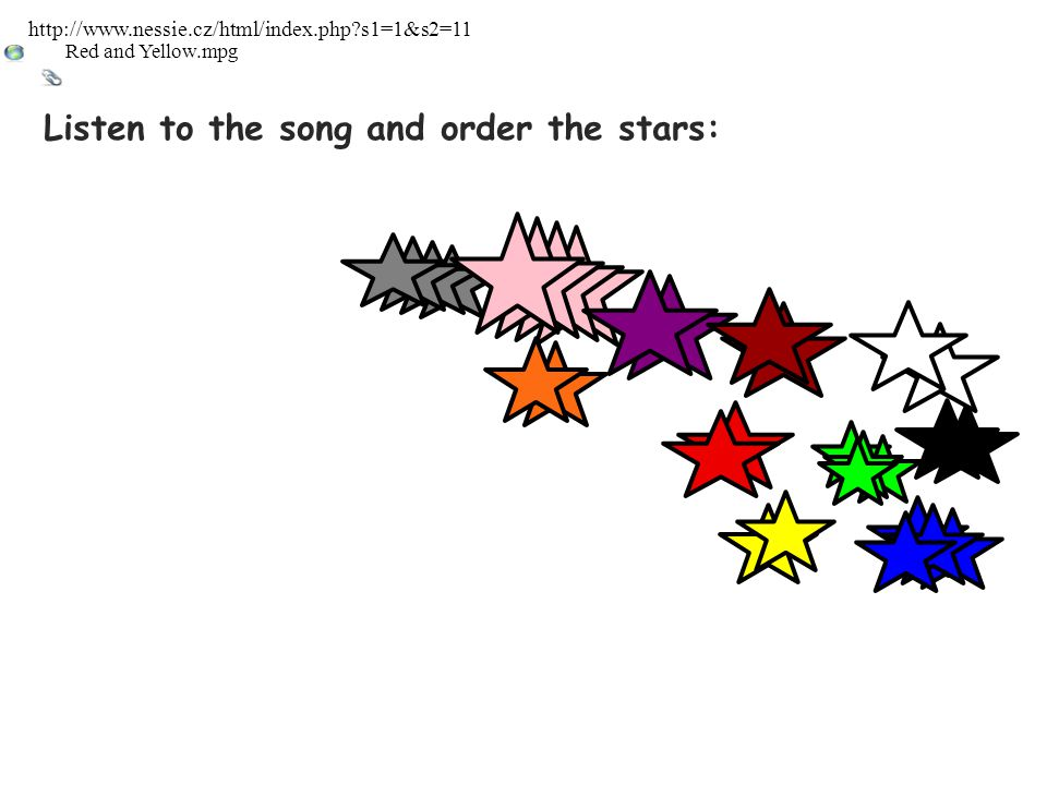 Listen to the song and order the stars: Red and Yellow.mpg http://www.nessie.cz/html/index.php?s1=1&s2=11