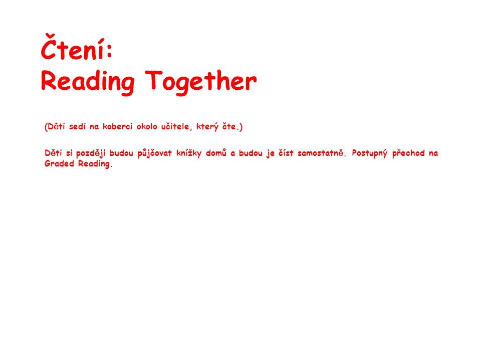 Čtení: Reading Together (D ě ti sed í na koberci okolo učitele, který čte.) D ě ti si pozd ě ji budou půjčovat knížky domů a budou je číst samostatn ě.