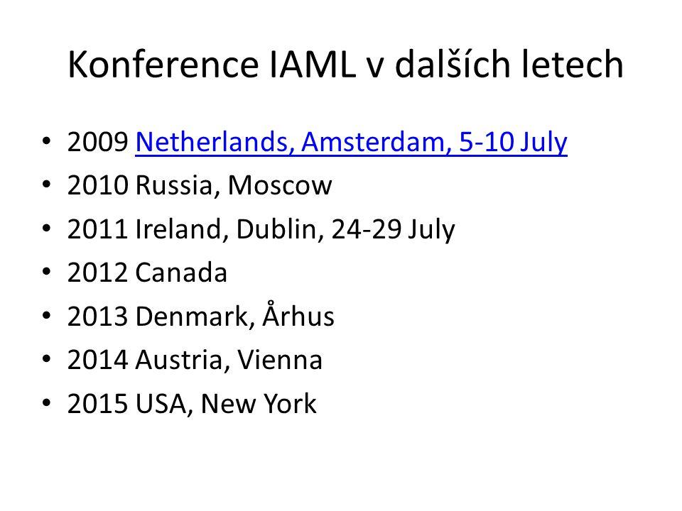 Konference IAML v dalších letech 2009 Netherlands, Amsterdam, 5-10 JulyNetherlands, Amsterdam, 5-10 July 2010 Russia, Moscow 2011 Ireland, Dublin, 24-29 July 2012 Canada 2013 Denmark, Århus 2014 Austria, Vienna 2015 USA, New York