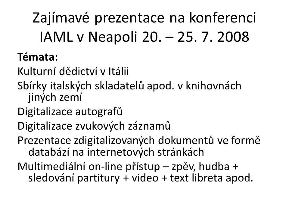 Zajímavé prezentace na konferenci IAML v Neapoli 20. – 25. 7. 2008 Témata: Kulturní dědictví v Itálii Sbírky italských skladatelů apod. v knihovnách j