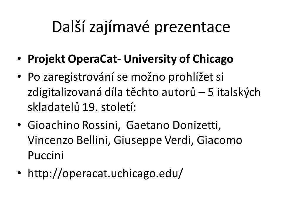 Další zajímavé prezentace Projekt OperaCat- University of Chicago Po zaregistrování se možno prohlížet si zdigitalizovaná díla těchto autorů – 5 italských skladatelů 19.