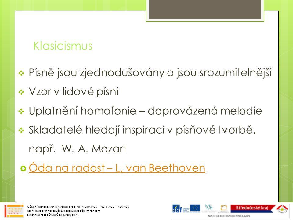 Klasicismus  Písně jsou zjednodušovány a jsou srozumitelnější  Vzor v lidové písni  Uplatnění homofonie – doprovázená melodie  Skladatelé hledají inspiraci v písňové tvorbě, např.