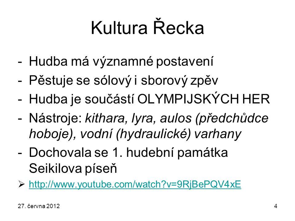 Kultura Řecka -Hudba má významné postavení -Pěstuje se sólový i sborový zpěv -Hudba je součástí OLYMPIJSKÝCH HER -Nástroje: kithara, lyra, aulos (před