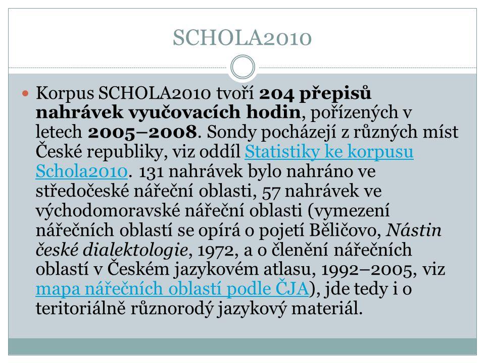 SCHOLA2010 Korpus SCHOLA2010 tvoří 204 přepisů nahrávek vyučovacích hodin, pořízených v letech 2005–2008. Sondy pocházejí z různých míst České republi