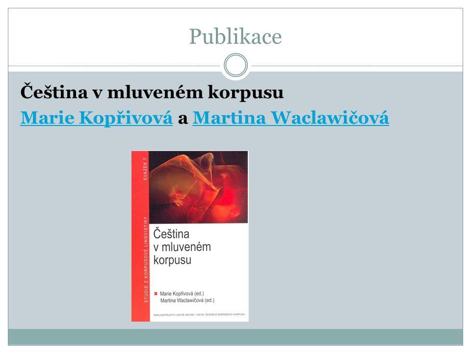 Publikace Čeština v mluveném korpusu Marie KopřivováMarie Kopřivová a Martina WaclawičováMartina Waclawičová