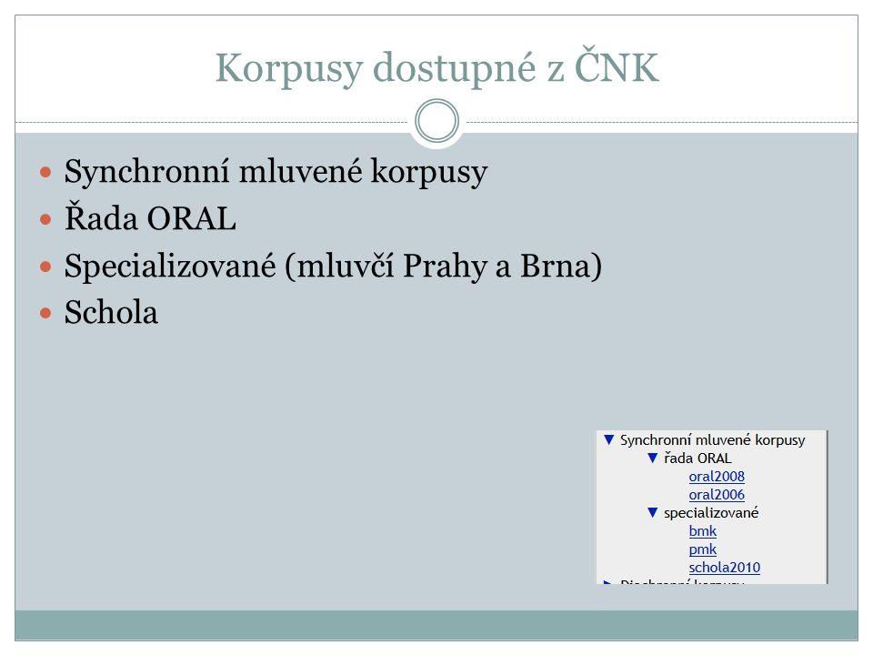 Korpusy dostupné z ČNK Synchronní mluvené korpusy Řada ORAL Specializované (mluvčí Prahy a Brna) Schola