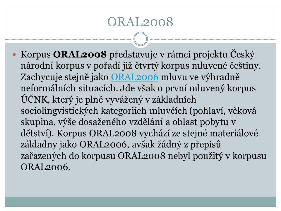 ORAL2008 Korpus je sestaven z přepisů 297 nahrávek, které byly v letech 2002-2007 pořízeny na různých místech po celém území Čech (tj.