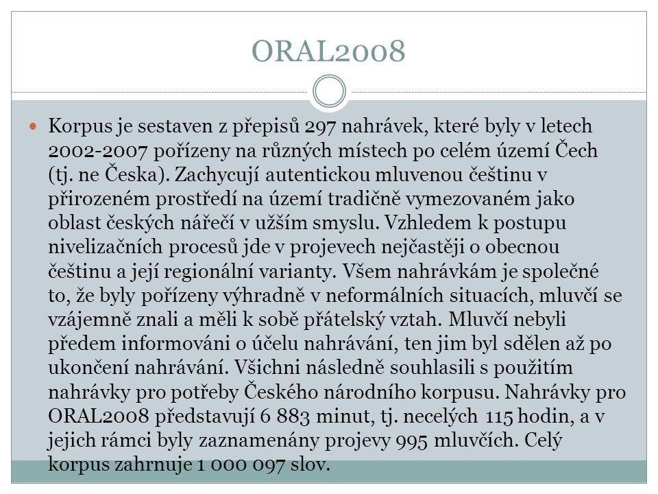 ORAL2008 Korpus je sestaven z přepisů 297 nahrávek, které byly v letech 2002-2007 pořízeny na různých místech po celém území Čech (tj. ne Česka). Zach