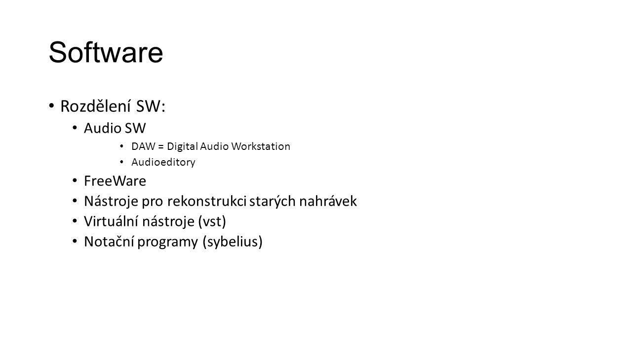 Software Rozdělení SW: Audio SW DAW = Digital Audio Workstation Audioeditory FreeWare Nástroje pro rekonstrukci starých nahrávek Virtuální nástroje (vst) Notační programy (sybelius)