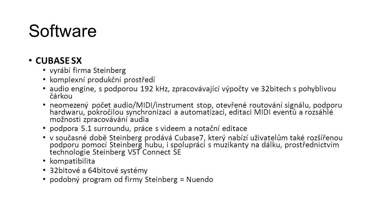 Software CUBASE SX vyrábí firma Steinberg komplexní produkční prostředí audio engine, s podporou 192 kHz, zpracovávající výpočty ve 32bitech s pohyblivou čárkou neomezený počet audio/MIDI/instrument stop, otevřené routování signálu, podporu hardwaru, pokročilou synchronizaci a automatizaci, editaci MIDI eventů a rozsáhlé možnosti zpracovávání audia podpora 5.1 surroundu, práce s videem a notační editace v současné době Steinberg prodává Cubase7, který nabízí uživatelům také rozšířenou podporu pomocí Steinberg hubu, i spolupráci s muzikanty na dálku, prostřednictvím technologie Steinberg VST Connect SE kompatibilita 32bitové a 64bitové systémy podobný program od firmy Steinberg = Nuendo