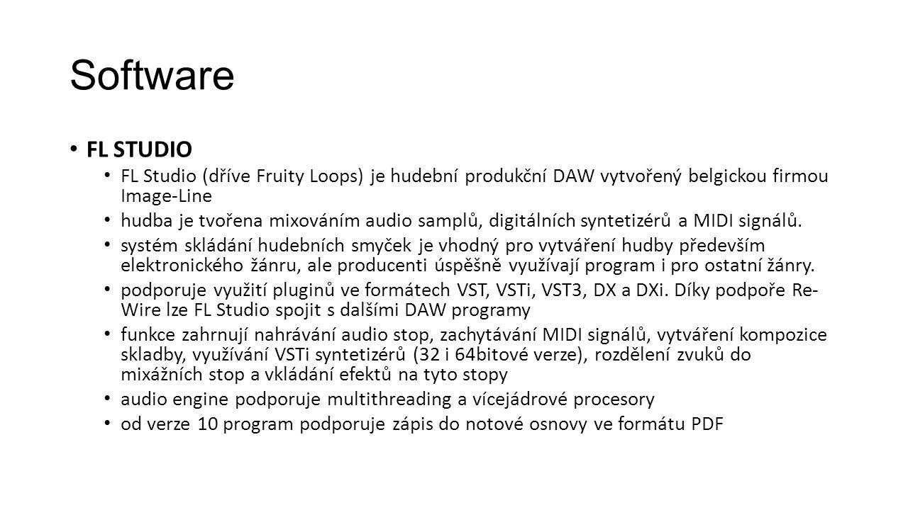 Software FL STUDIO FL Studio (dříve Fruity Loops) je hudební produkční DAW vytvořený belgickou firmou Image-Line hudba je tvořena mixováním audio samplů, digitálních syntetizérů a MIDI signálů.