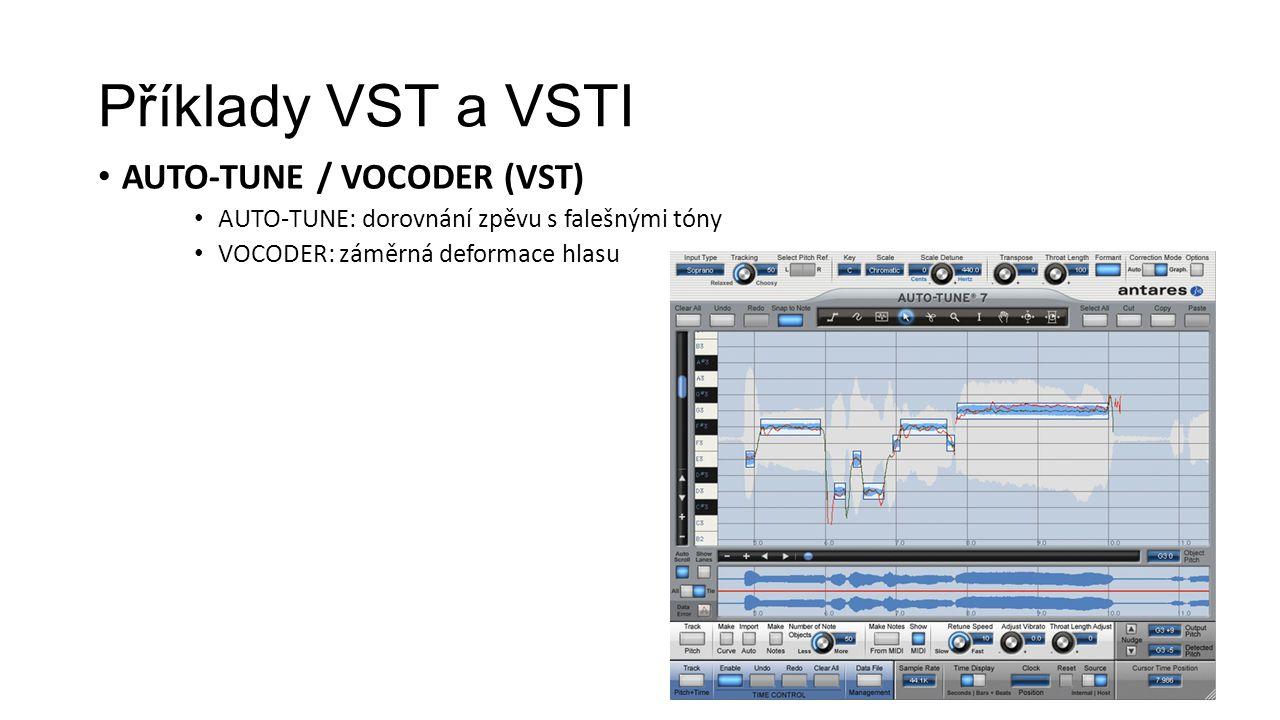 Příklady VST a VSTI AUTO-TUNE / VOCODER (VST) AUTO-TUNE: dorovnání zpěvu s falešnými tóny VOCODER: záměrná deformace hlasu