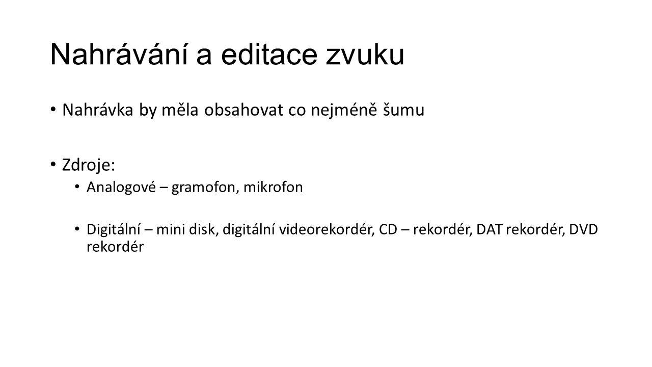 Nahrávání a editace zvuku Nahrávka by měla obsahovat co nejméně šumu Zdroje: Analogové – gramofon, mikrofon Digitální – mini disk, digitální videorekordér, CD – rekordér, DAT rekordér, DVD rekordér