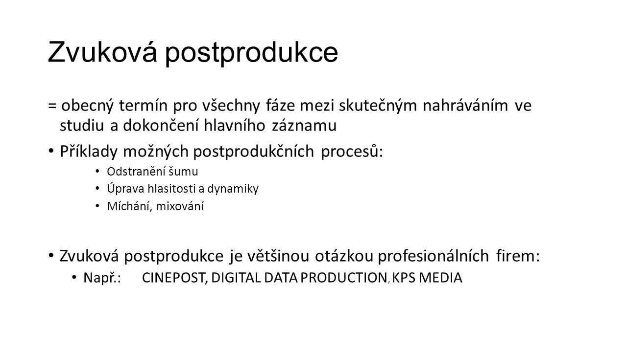 Zvuková postprodukce = obecný termín pro všechny fáze mezi skutečným nahráváním ve studiu a dokončení hlavního záznamu Příklady možných postprodukčních procesů: Odstranění šumu Úprava hlasitosti a dynamiky Míchání, mixování Zvuková postprodukce je většinou otázkou profesionálních firem: Např.: CINEPOST, DIGITAL DATA PRODUCTION, KPS MEDIA