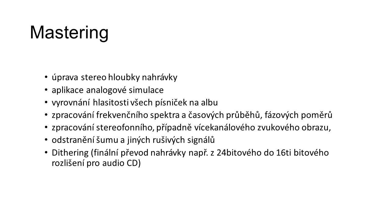 Mastering úprava stereo hloubky nahrávky aplikace analogové simulace vyrovnání hlasitosti všech písniček na albu zpracování frekvenčního spektra a časových průběhů, fázových poměrů zpracování stereofonního, případně vícekanálového zvukového obrazu, odstranění šumu a jiných rušivých signálů Dithering (finální převod nahrávky např.